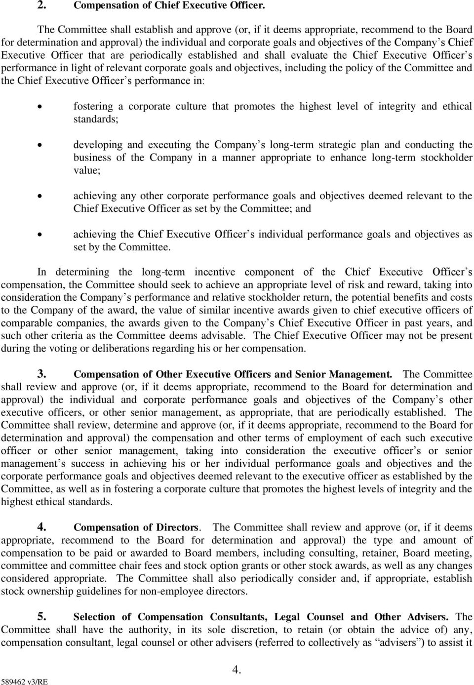 Executive Officer that are periodically established and shall evaluate the Chief Executive Officer s performance in light of relevant corporate goals and objectives, including the policy of the