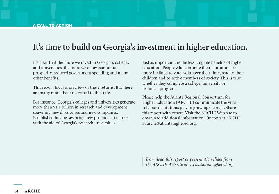 This report focuses on a few of these returns. But there are many more that are critical to the state. For instance, Georgia s colleges and universities generate more than 1.
