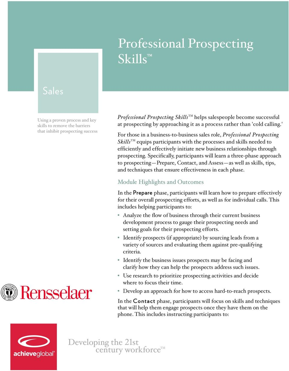 ' For those in a business-to-business sales role, Professional Prospecting Skills TM equips participants with the processes and skills needed to efficiently and effectively initiate new business