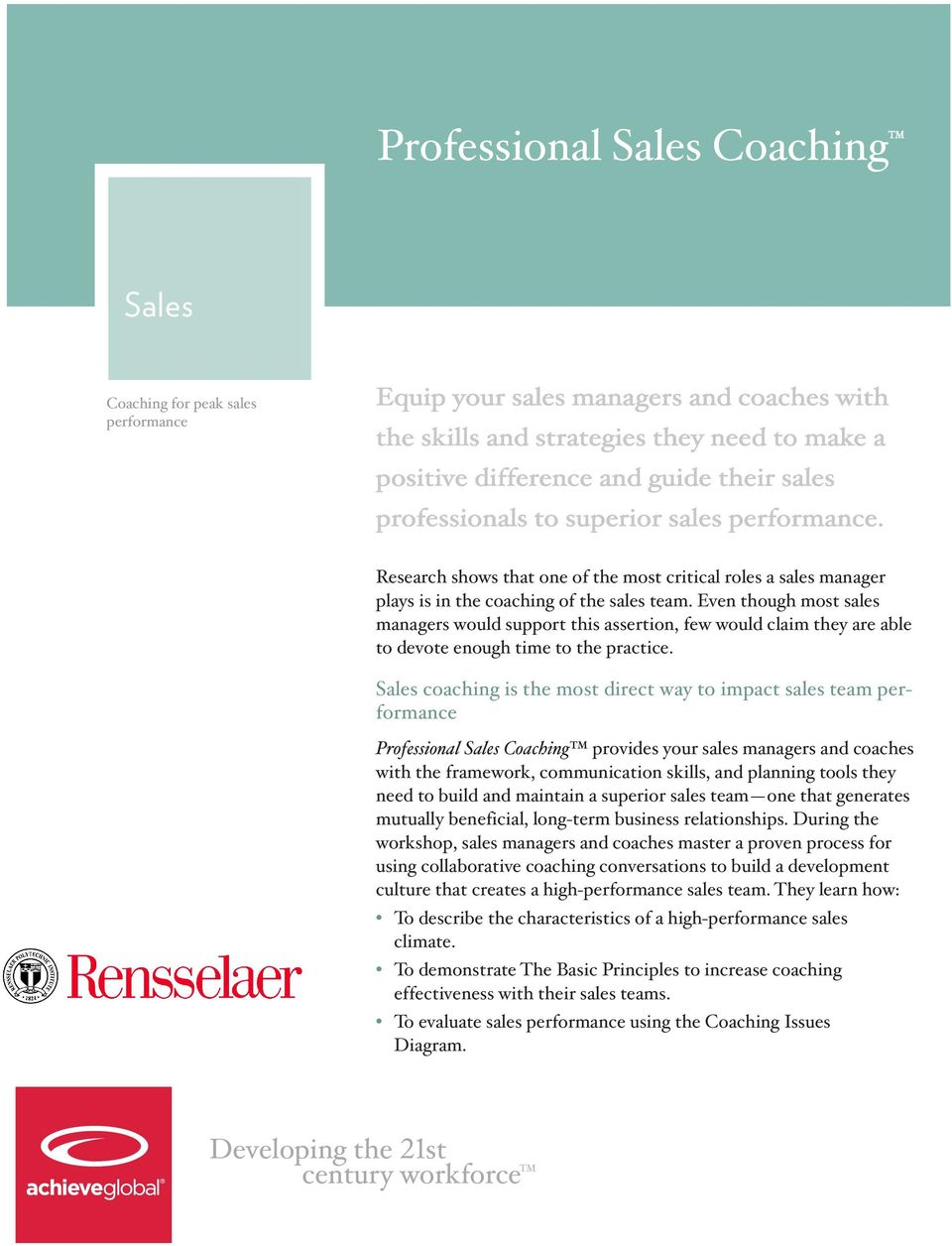 Sales coaching is the most direct way to impact sales team performance Professional Sales Coaching provides your sales managers and coaches with the framework, communication skills, and planning