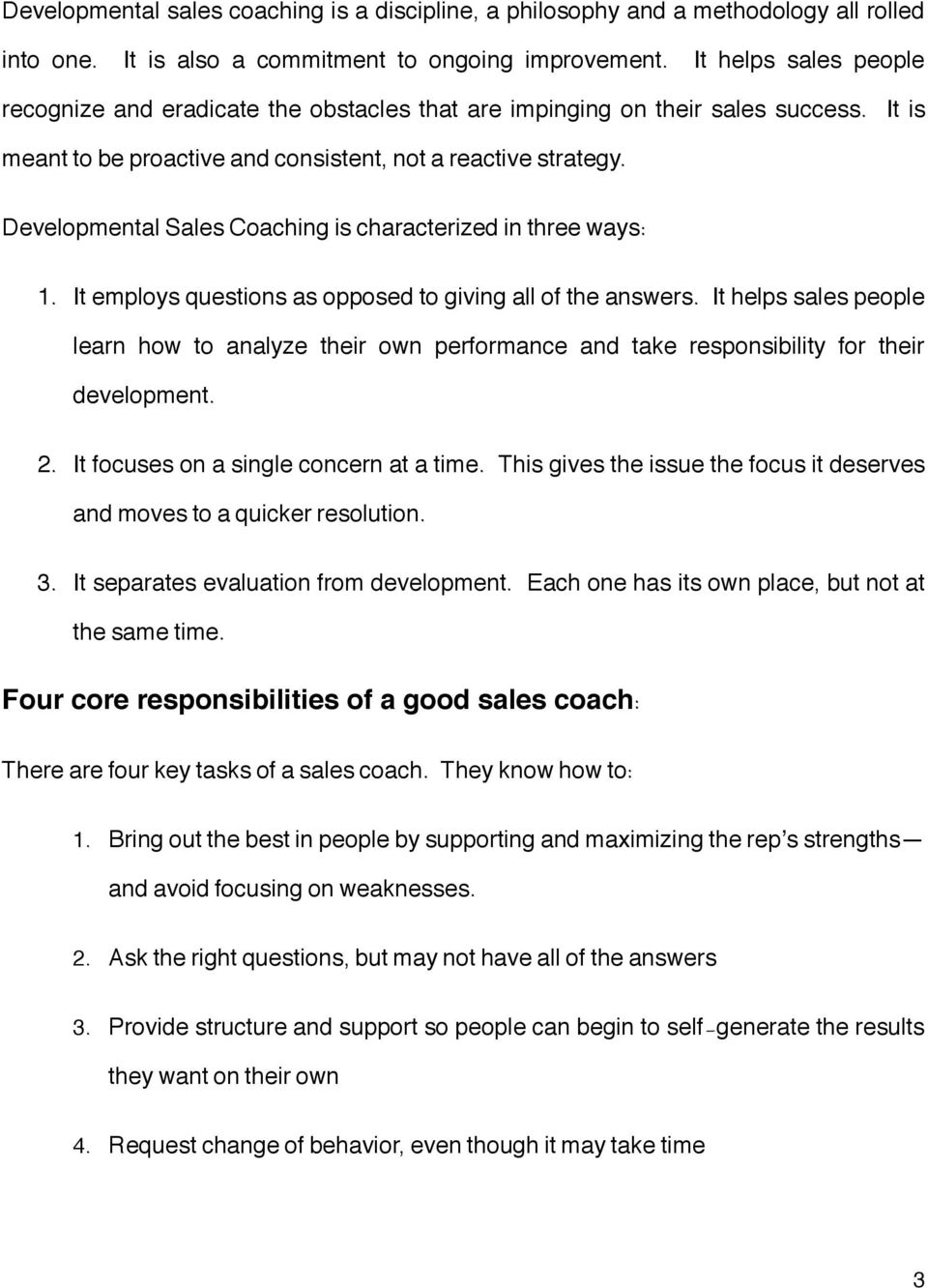 Developmental Sales Coaching is characterized in three ways: 1. It employs questions as opposed to giving all of the answers.