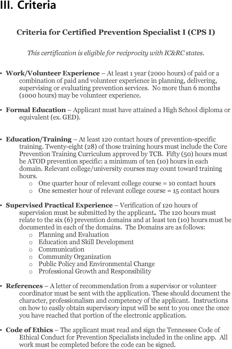 No more than 6 months (1000 hours) may be volunteer experience. Formal Education Applicant must have attained a High School diploma or equivalent (ex. GED).