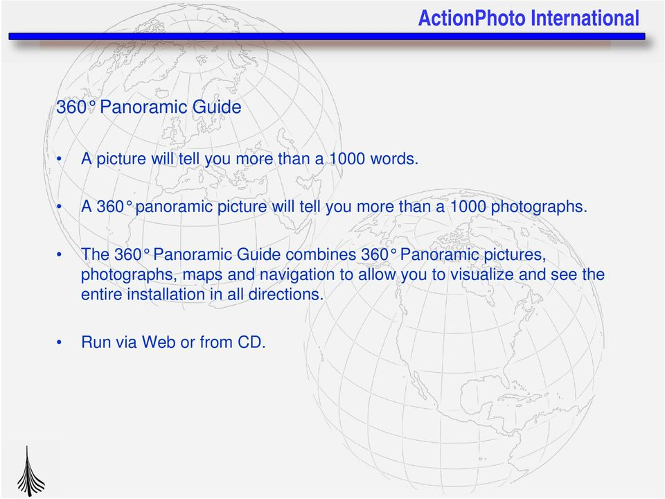 The 360 Panoramic Guide combines 360 Panoramic pictures, photographs, maps and