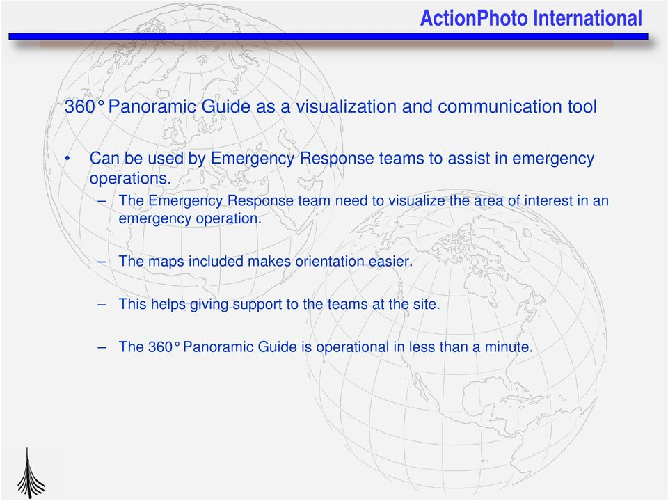 The Emergency Response team need to visualize the area of interest in an emergency operation.