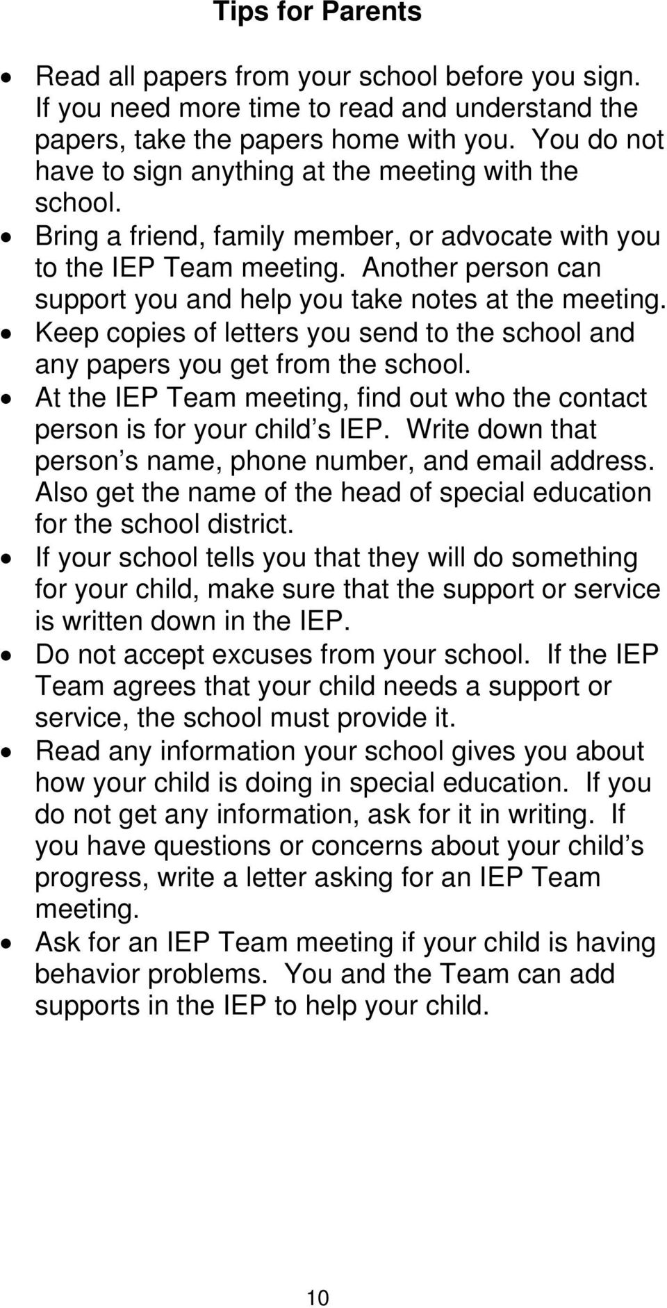 Another person can support you and help you take notes at the meeting. Keep copies of letters you send to the school and any papers you get from the school.