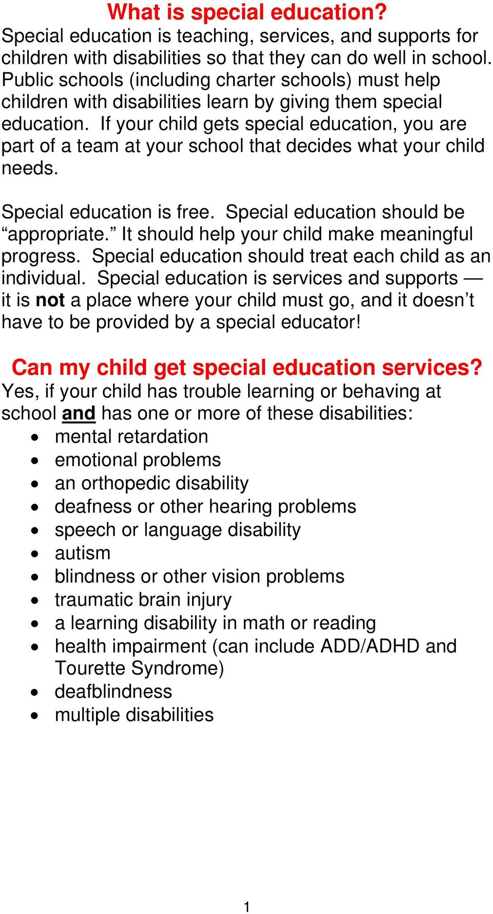 If your child gets special education, you are part of a team at your school that decides what your child needs. Special education is free. Special education should be appropriate.