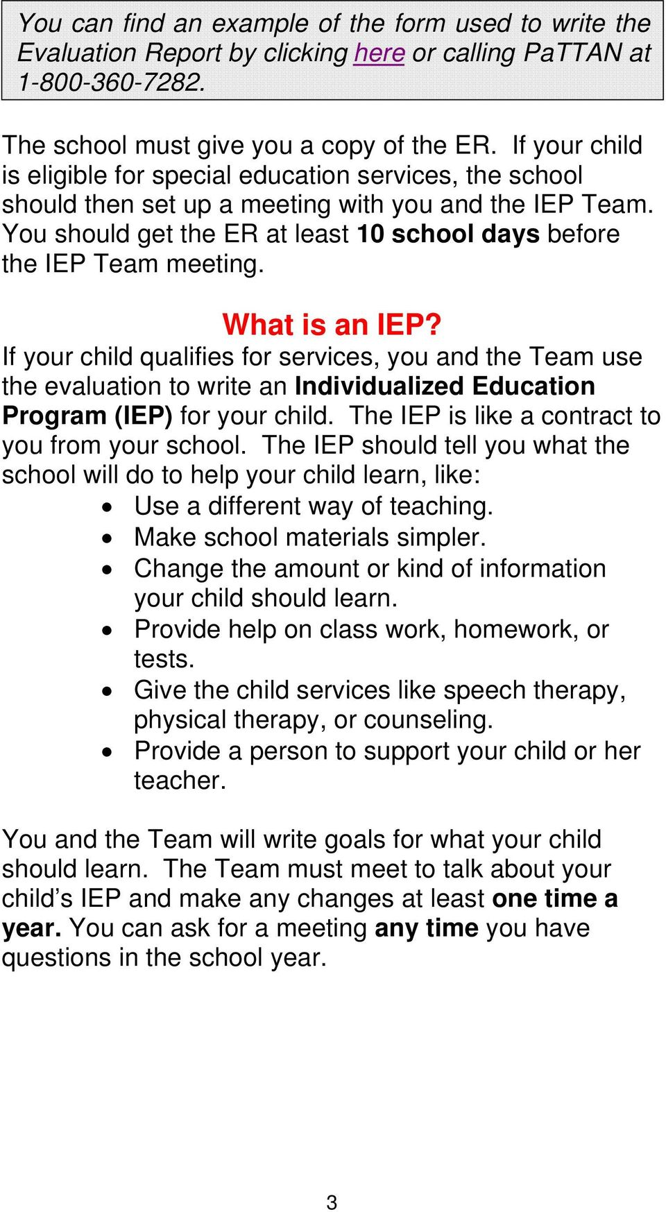 What is an IEP? If your child qualifies for services, you and the Team use the evaluation to write an Individualized Education Program (IEP) for your child.