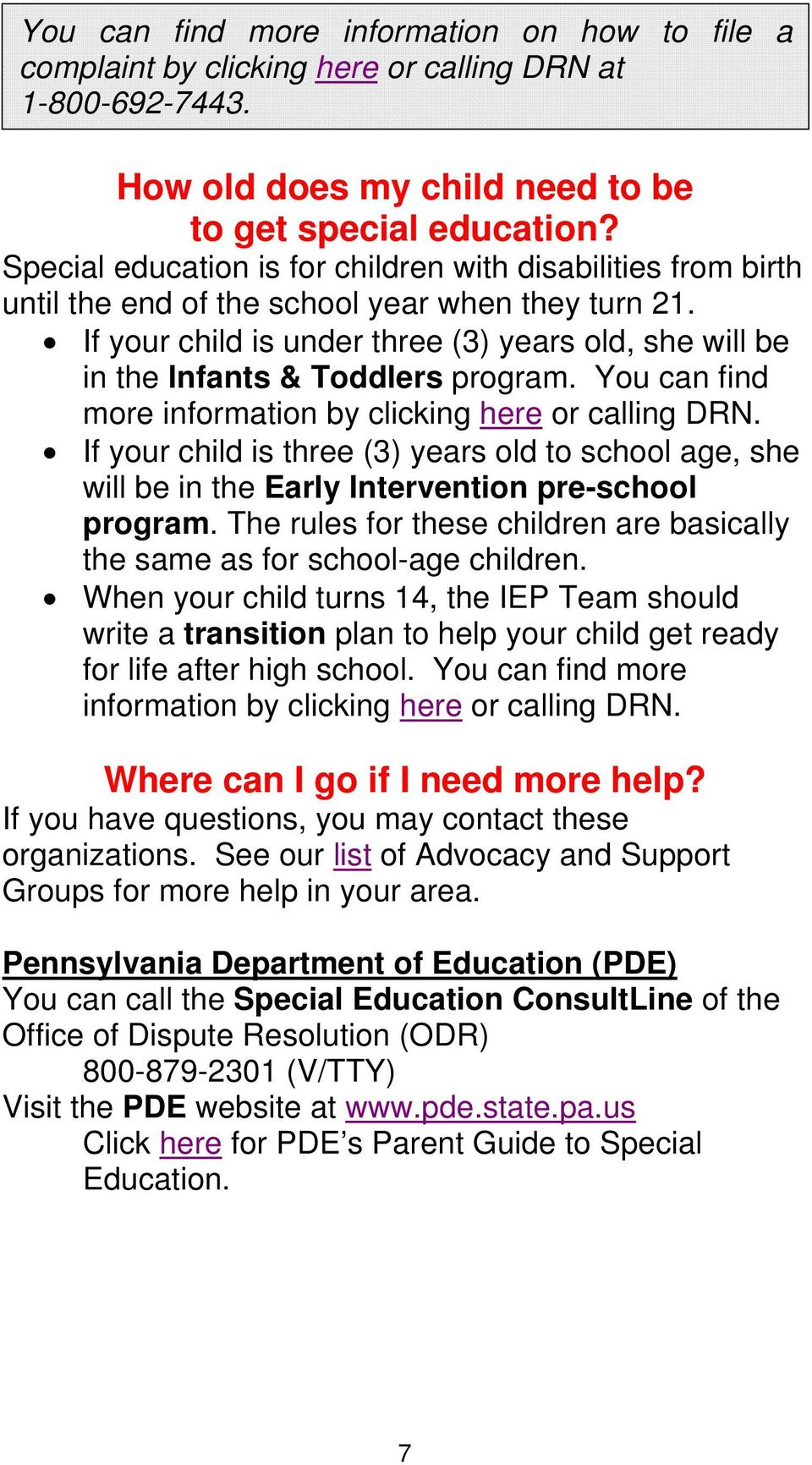 If your child is under three (3) years old, she will be in the Infants & Toddlers program. You can find more information by clicking here or calling DRN.