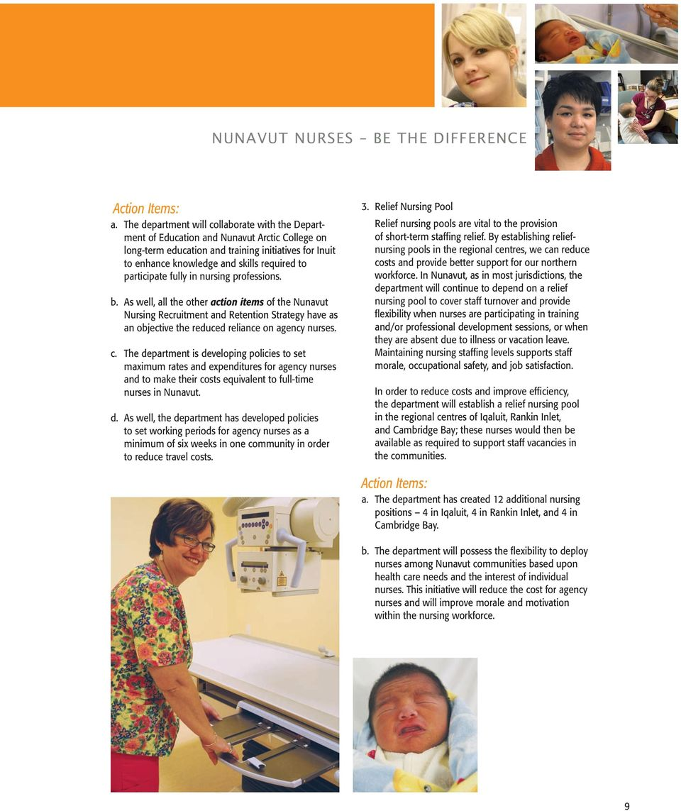 participate fully in nursing professions. b. As well, all the other action items of the Nunavut Nursing Recruitment and Retention Strategy have as an objective the reduced reliance on agency nurses.