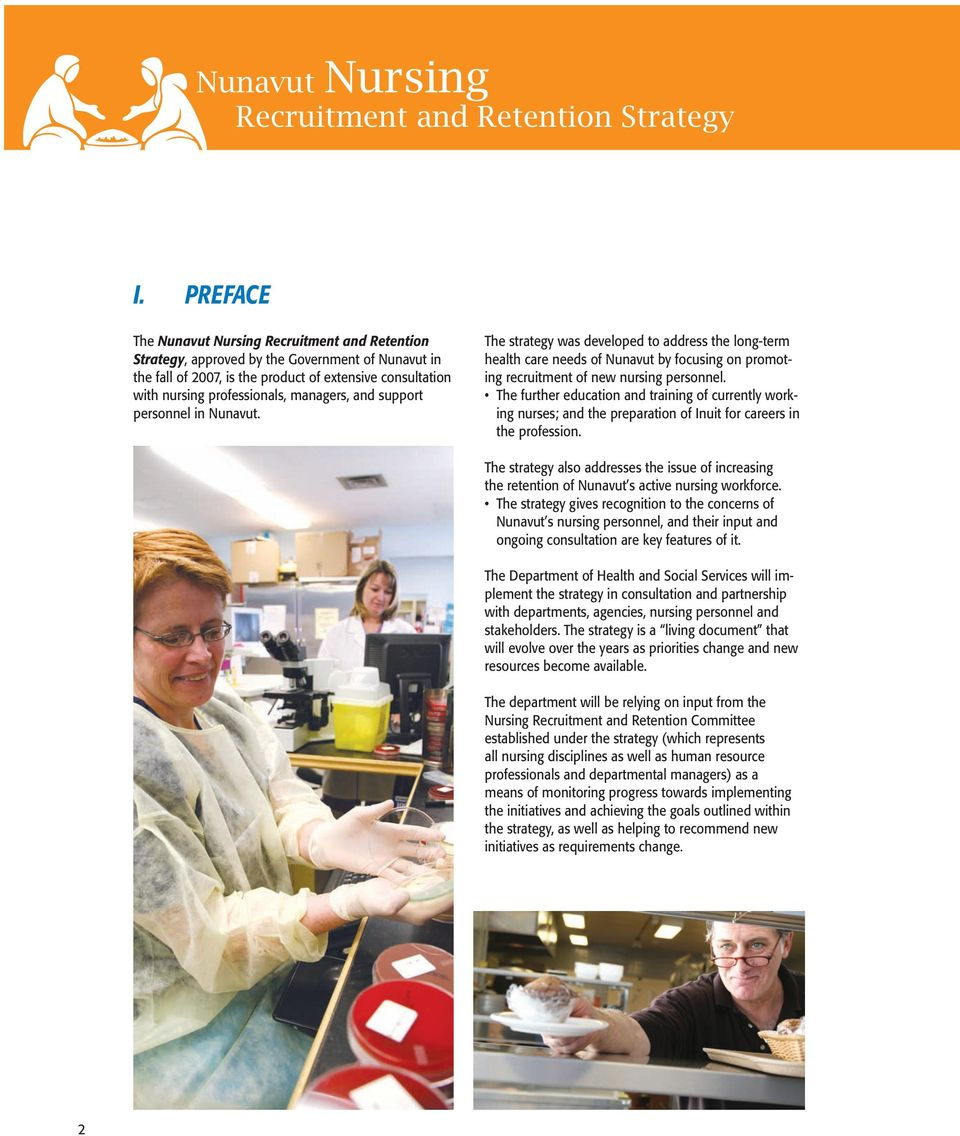 managers, and support personnel in Nunavut. The strategy was developed to address the long-term health care needs of Nunavut by focusing on promoting recruitment of new nursing personnel.