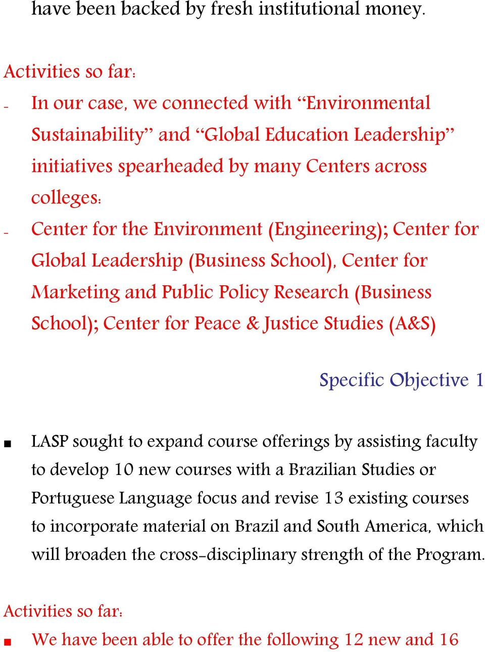 (Engineering); Center for Global Leadership (Business School), Center for Marketing and Public Policy Research (Business School); Center for Peace & Justice Studies (A&S) Specific Objective