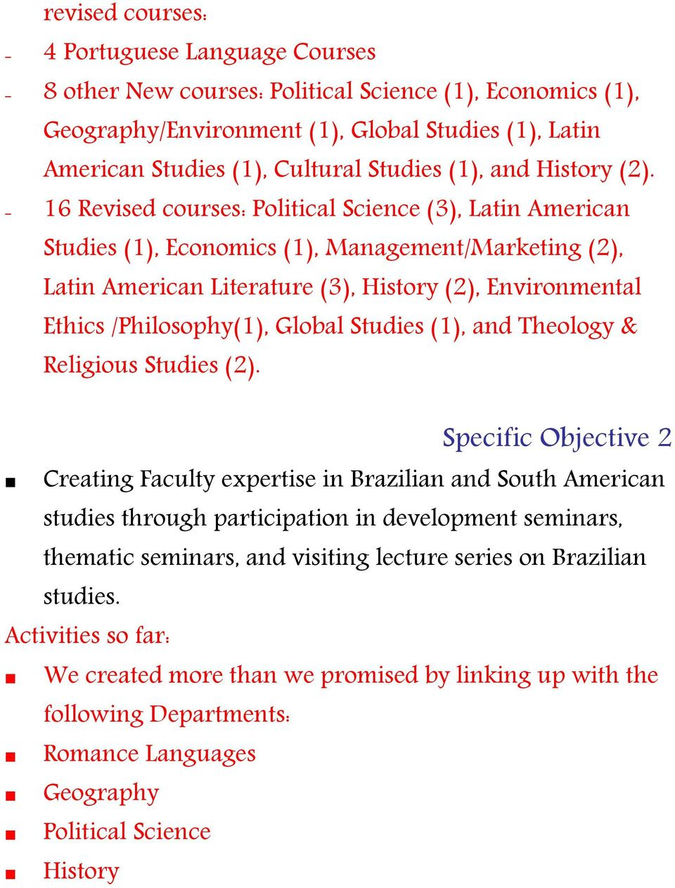 - 16 Revised courses: Political Science (3), Latin American Studies (1), Economics (1), Management/Marketing (2), Latin American Literature (3), History (2), Environmental Ethics /Philosophy(1),