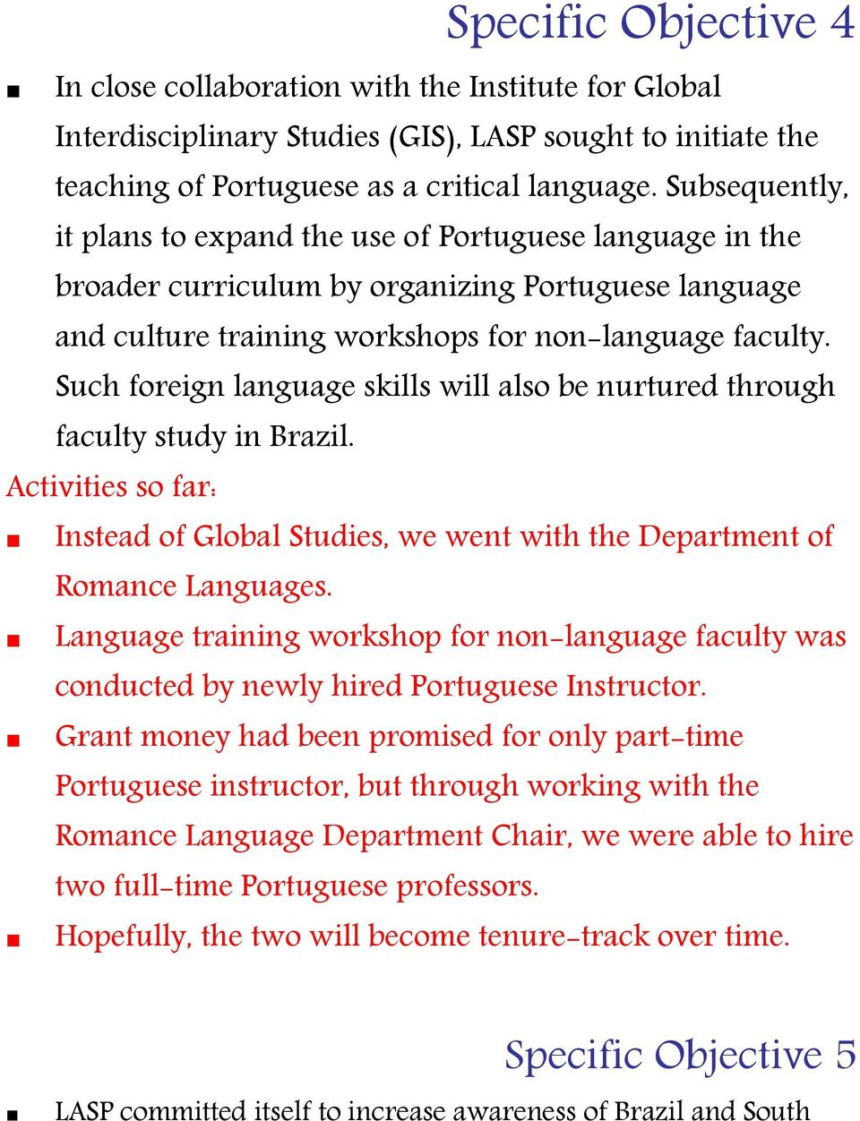 Such foreign language skills will also be nurtured through faculty study in Brazil. Instead of Global Studies, we went with the Department of Romance Languages.