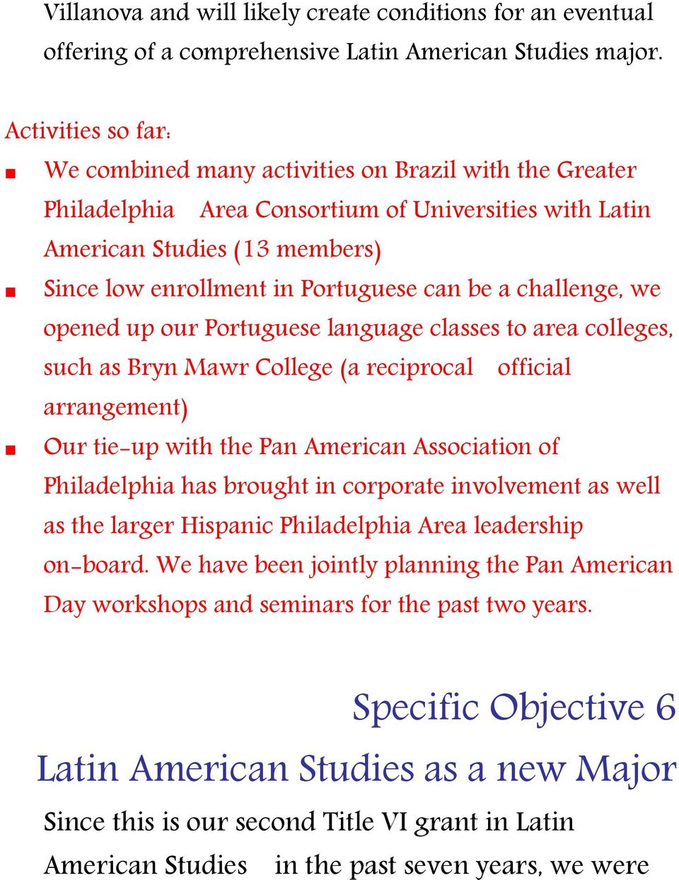 opened up our Portuguese language classes to area colleges, such as Bryn Mawr College (a reciprocal official arrangement) Our tie-up with the Pan American Association of Philadelphia has brought in