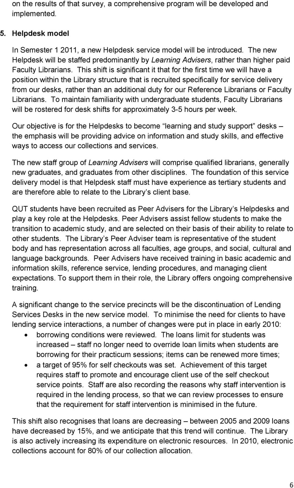 This shift is significant it that for the first time we will have a position within the Library structure that is recruited specifically for service delivery from our desks, rather than an additional