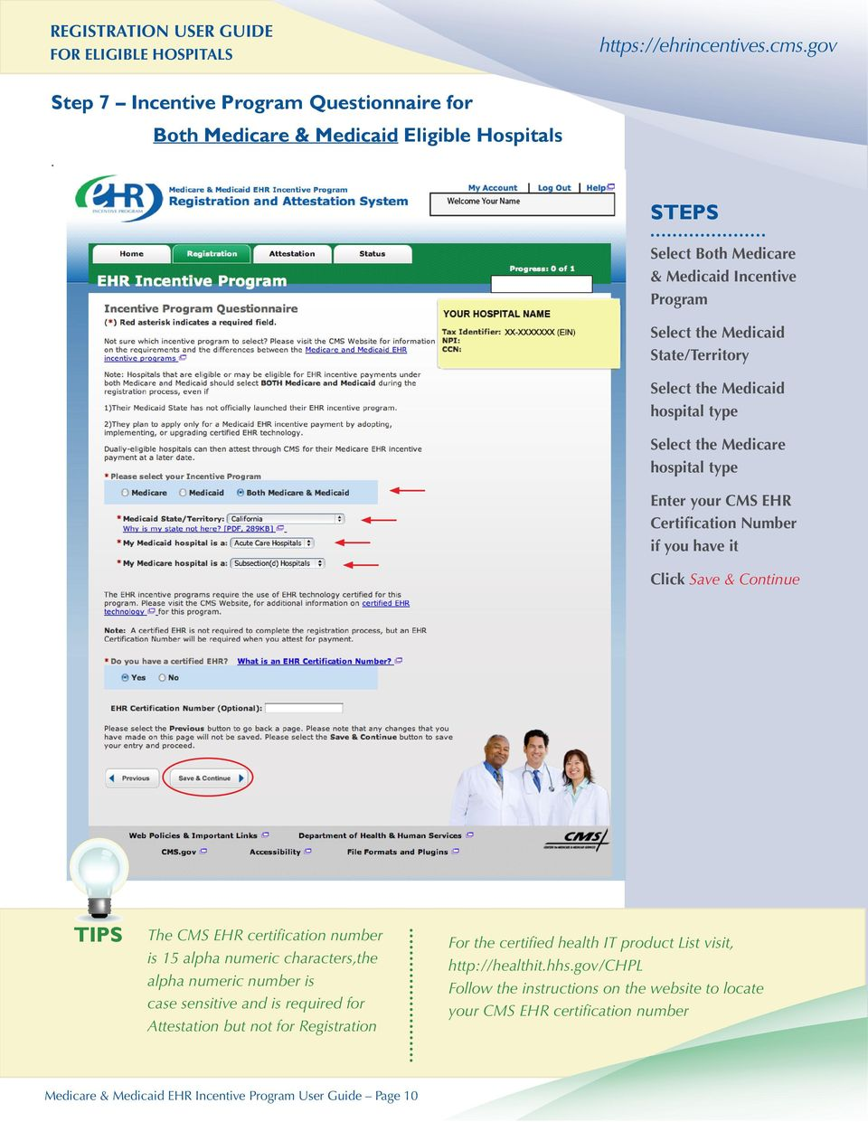 Medicare hospital type Enter your CMS EHR Certification Number if you have it Click Save & Continue The CMS EHR certification number is 15 alpha numeric characters,the alpha