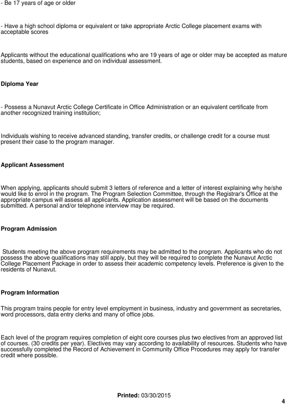 Diploma Year - Possess a Nunavut Arctic College Certificate in Office Administration or an equivalent certificate from another recognized training institution; Individuals wishing to receive advanced