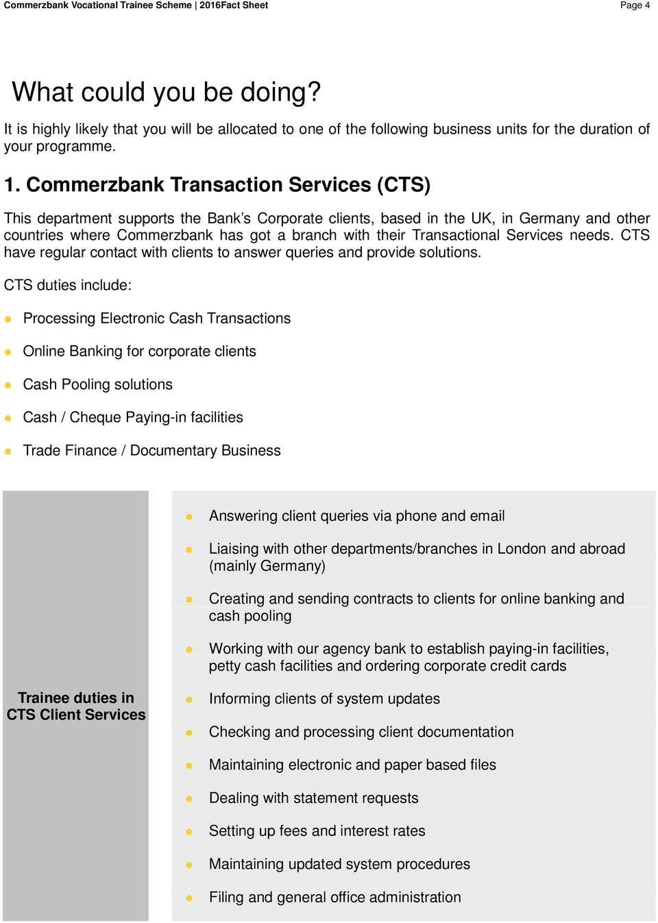 Commerzbank Transaction Services (CTS) This department supports the Bank s Corporate clients, based in the UK, in Germany and other countries where Commerzbank has got a branch with their