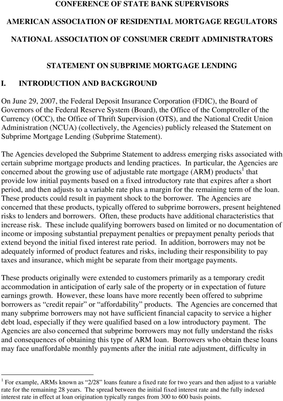 Currency (OCC), the Office of Thrift Supervision (OTS), and the National Credit Union Administration (NCUA) (collectively, the Agencies) publicly released the Statement on Subprime Mortgage Lending