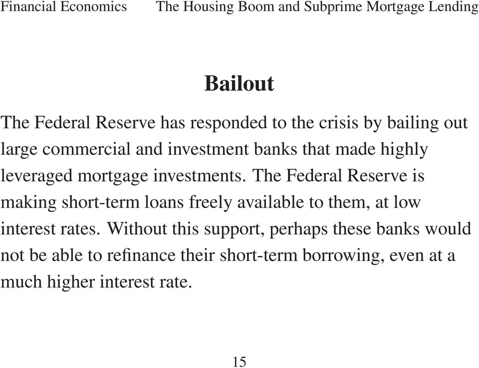 The Federal Reserve is making short-term loans freely available to them, at low interest rates.