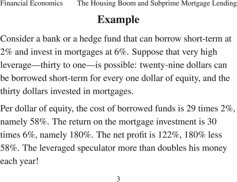 equity, and the thirty dollars invested in mortgages. Per dollar of equity, the cost of borrowed funds is 29 times 2%, namely 58%.