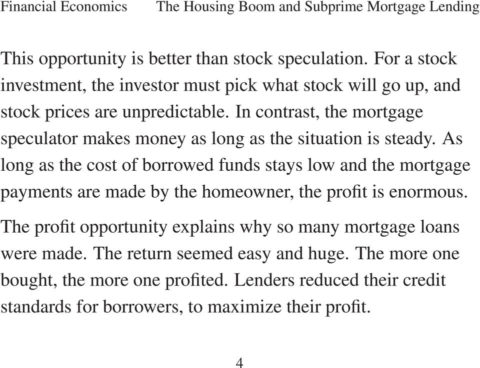 In contrast, the mortgage speculator makes money as long as the situation is steady.