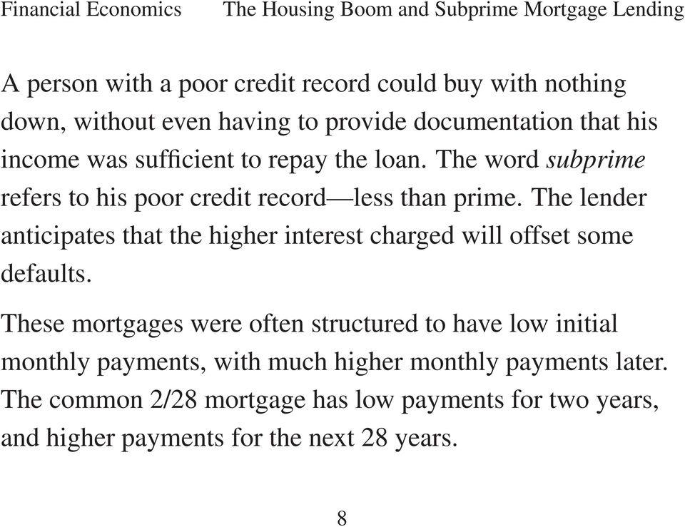 The lender anticipates that the higher interest charged will offset some defaults.