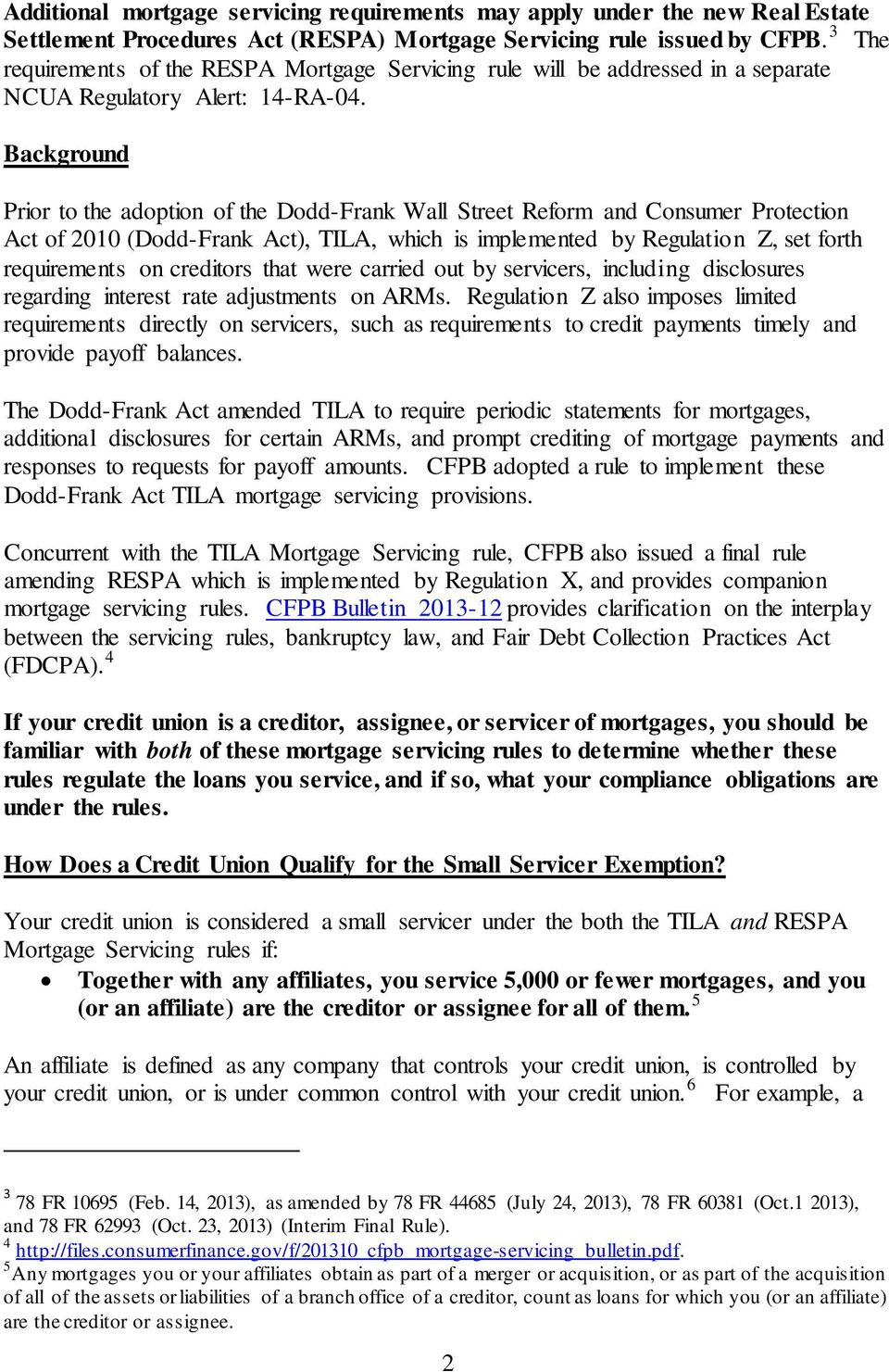 Background Prior to the adoption of the Dodd-Frank Wall Street Reform and Consumer Protection Act of 2010 (Dodd-Frank Act), TILA, which is implemented by Regulation Z, set forth requirements on