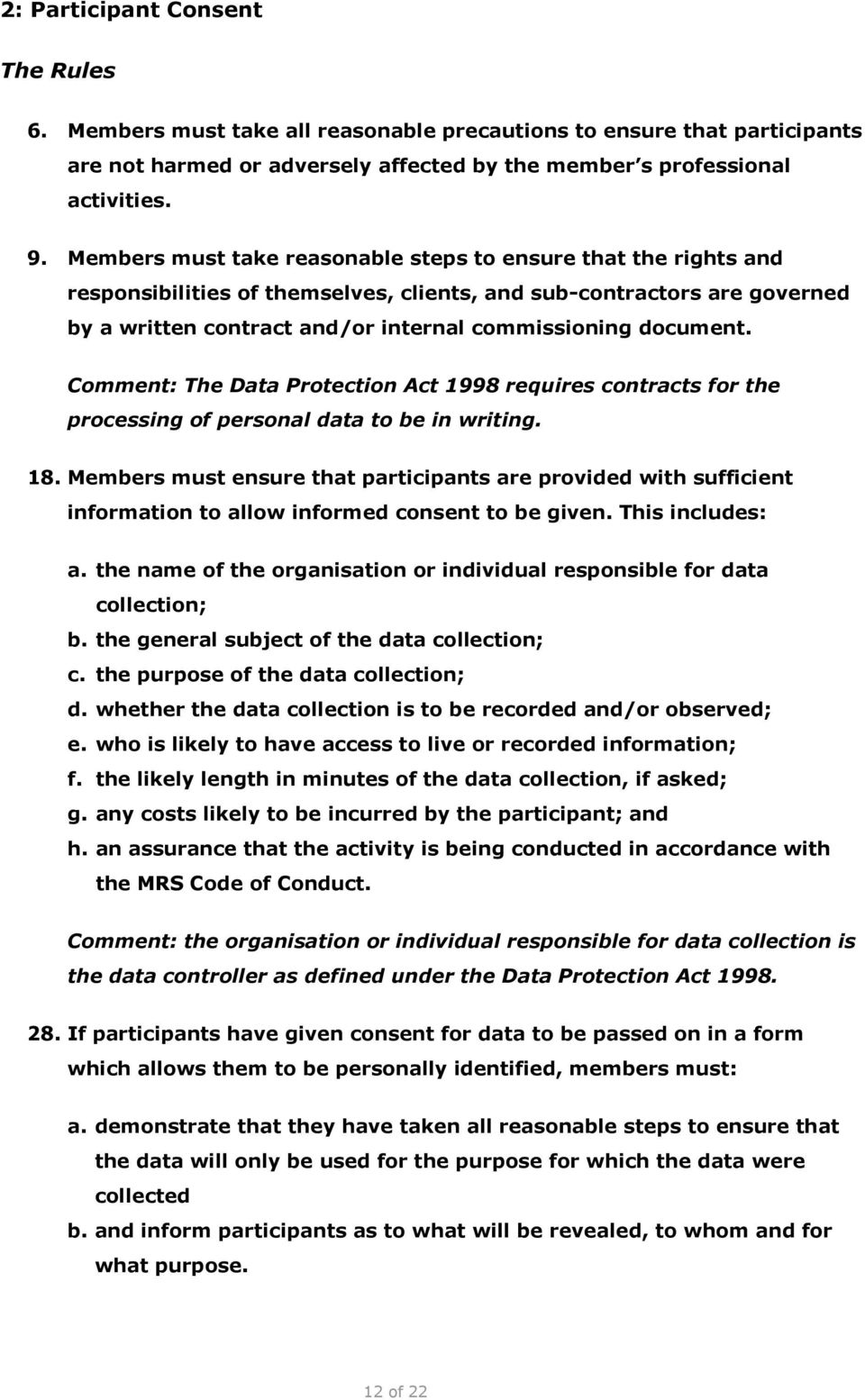 Comment: The Data Protection Act 1998 requires contracts for the processing of personal data to be in writing. 18.