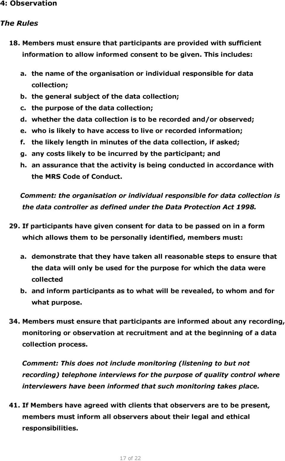whether the data collection is to be recorded and/or observed; e. who is likely to have access to live or recorded information; f. the likely length in minutes of the data collection, if asked; g.