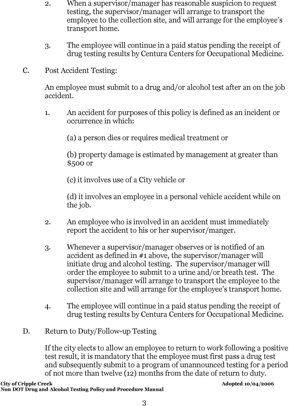 ntura Centers for Occupational Medicine. C. Post Accident Testing: An employee must submit to a drug and/or alcohol test after an on the job accident. 1.