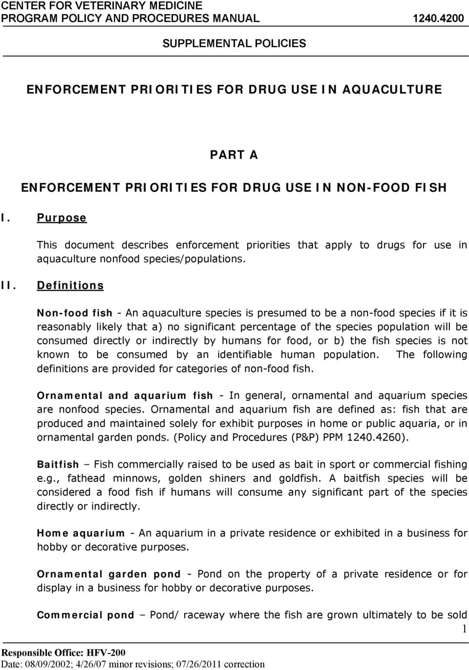 Purpose This document describes enforcement priorities that apply to drugs for use in aquaculture nonfood species/populations. II.