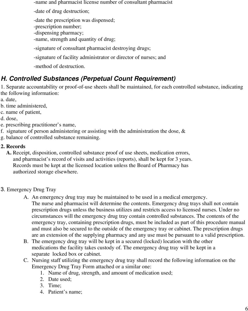Controlled Substances (Perpetual Count Requirement) 1. Separate accountability or proof-of-use sheets shall be maintained, for each controlled substance, indicating the following information: a.