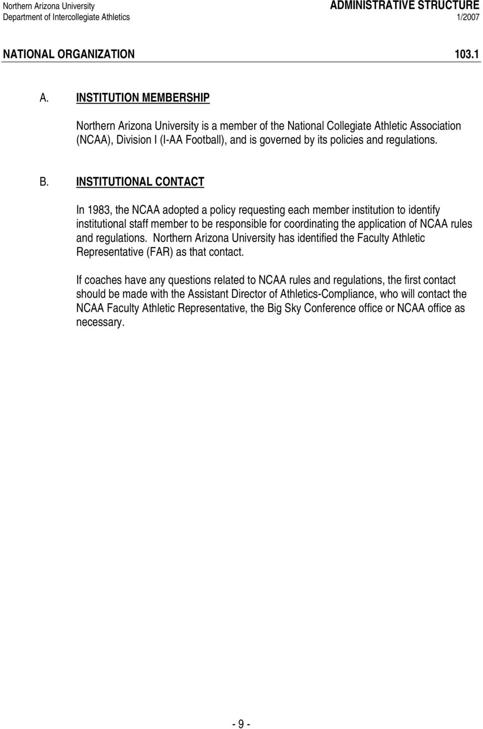 INSTITUTIONAL CONTACT In 1983, the NCAA adopted a policy requesting each member institution to identify institutional staff member to be responsible for coordinating the application of NCAA