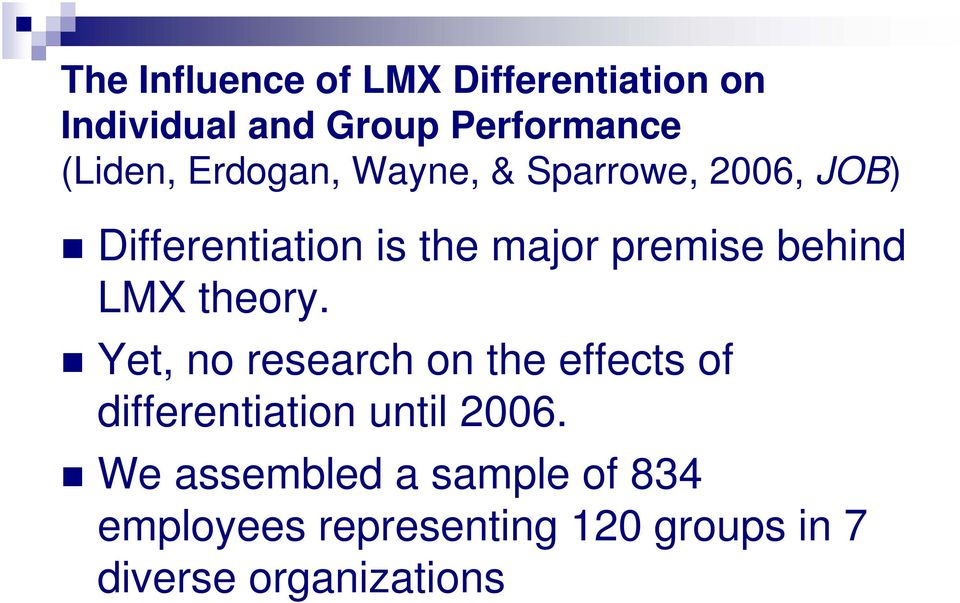 behind LMX theory. Yet, no research on the effects of differentiation until 2006.