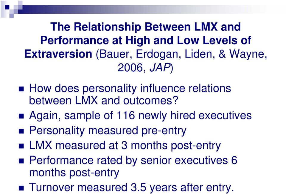 Again, sample of 116 newly hired executives Personality measured pre-entry LMX measured at 3 months