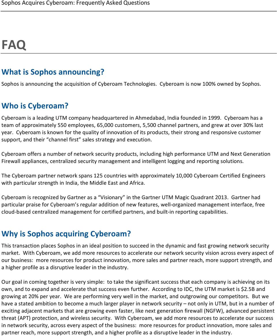 Cyberoam has a team of approximately 550 employees, 65,000 customers, 5,500 channel partners, and grew at over 30% last year.