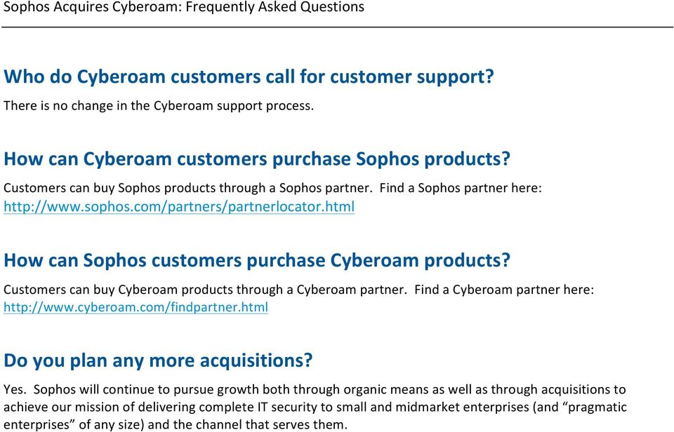 Customers can buy Cyberoam products through a Cyberoam partner. Find a Cyberoam partner here: http://www.cyberoam.com/findpartner.html Do you plan any more acquisitions? Yes.