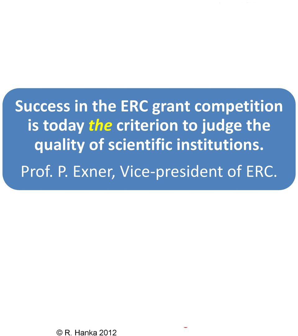quality of scientific institutions. Prof. P. Exner, Vice-president of ERC.