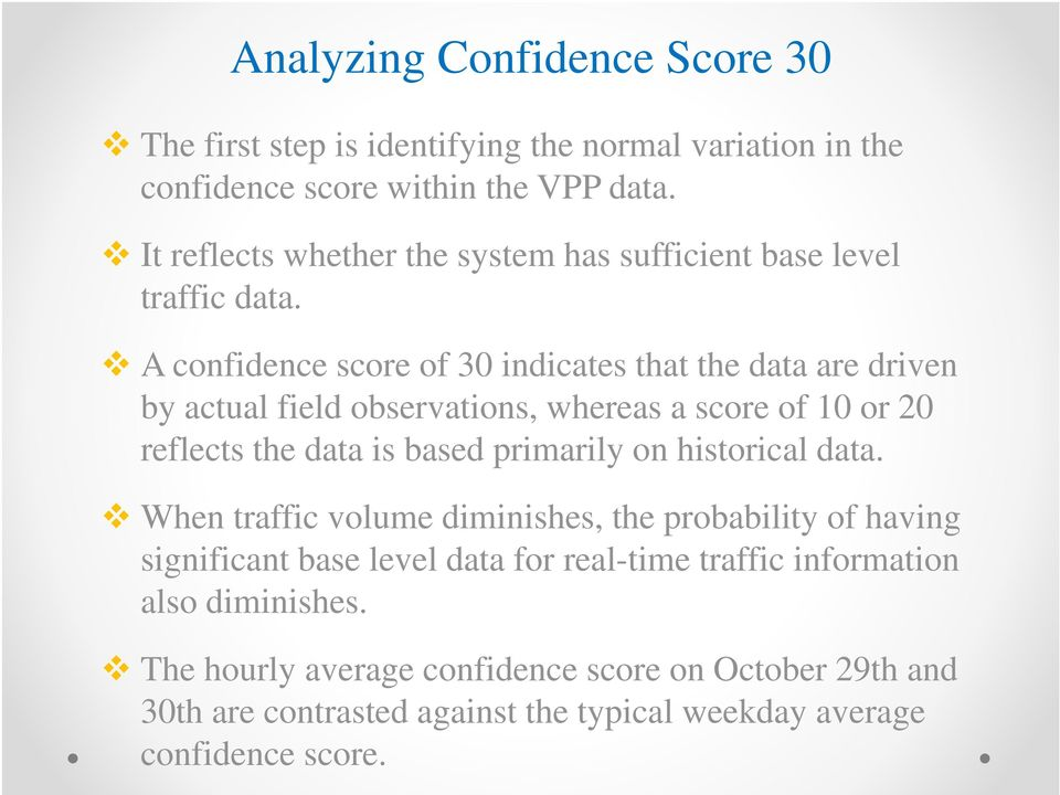 A confidence score of 30 indicates that the data are driven by actual field observations, whereas a score of 10 or 20 reflects the data is based primarily on