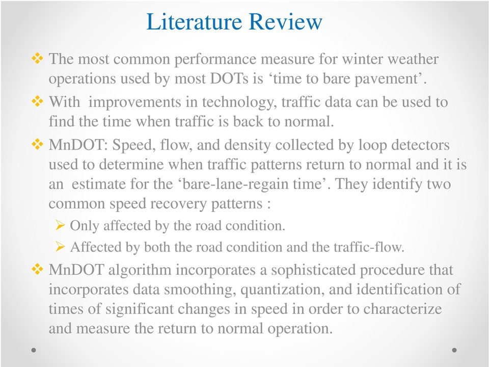 MnDOT: Speed, flow, and density collected by loop detectors used to determine when traffic patterns return to normal and it is an estimate for the bare-lane-regain time.