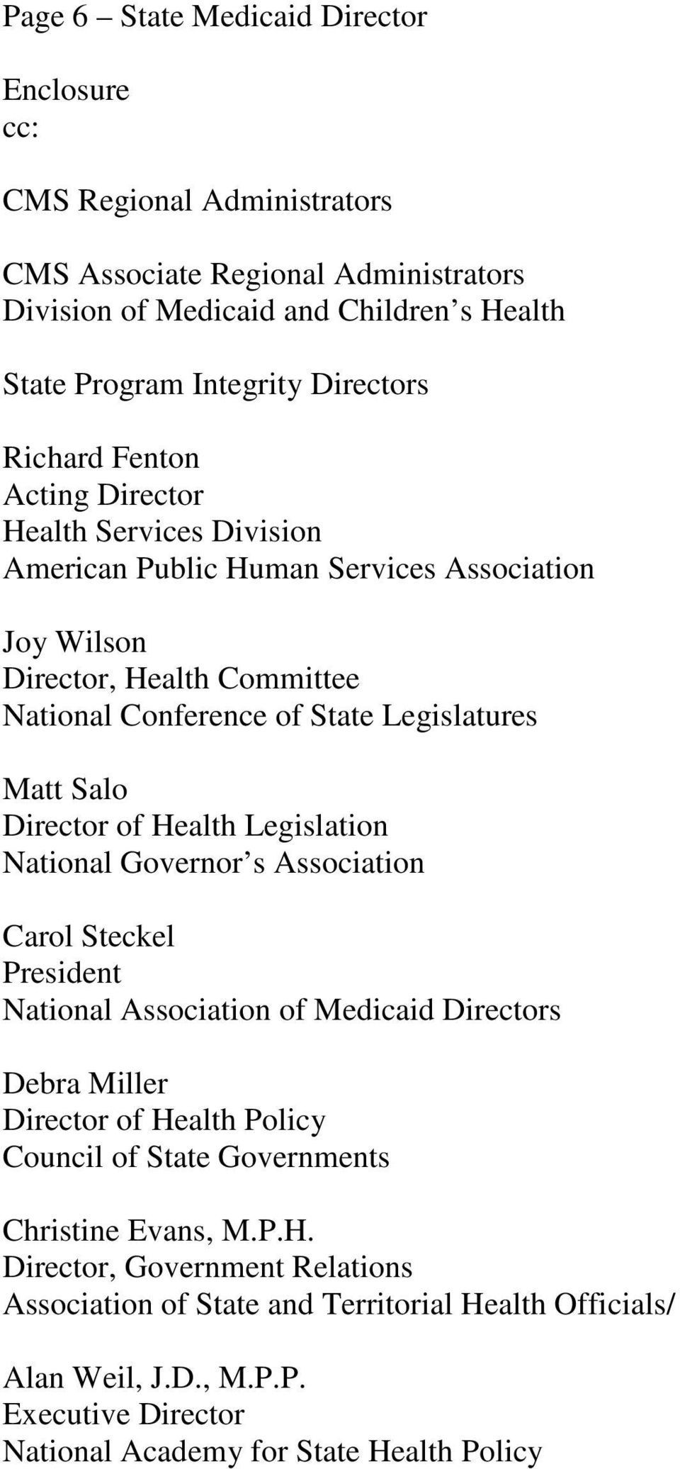 Director of Health Legislation National Governor s Association Carol Steckel President National Association of Medicaid Directors Debra Miller Director of Health Policy Council of State