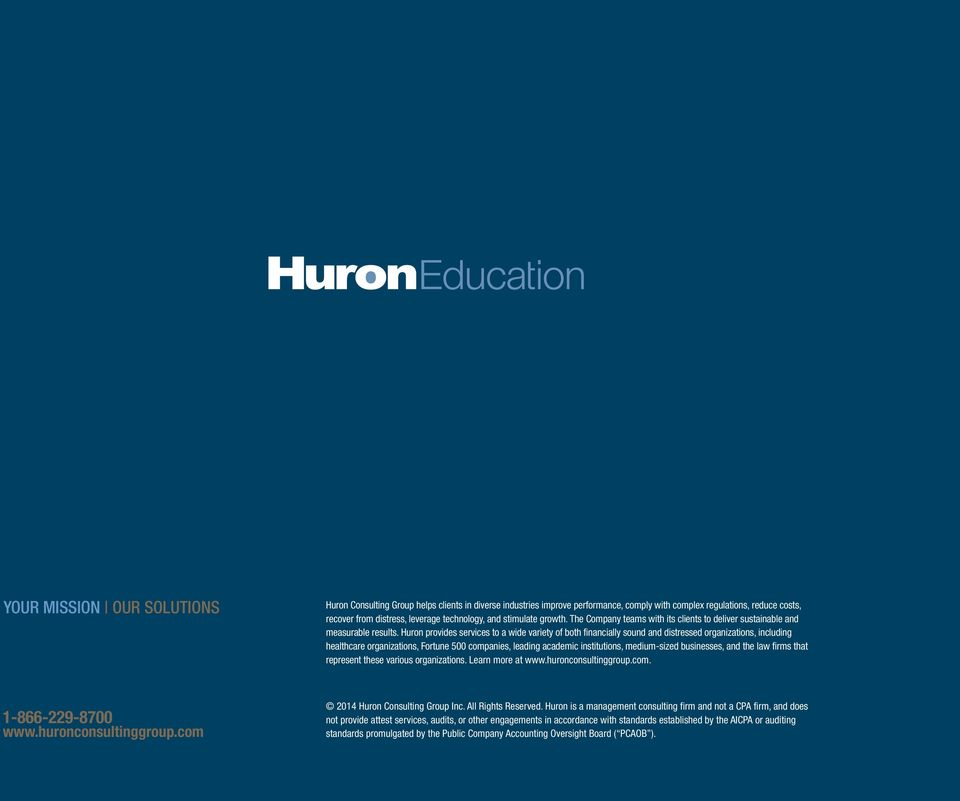 Huron provides services to a wide variety of both financially sound and distressed organizations, including healthcare organizations, Fortune 500 companies, leading academic institutions,