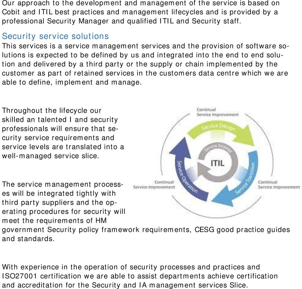 Security service solutions This services is a service management services and the provision of software solutions is expected to be defined by us and integrated into the end to end solution and