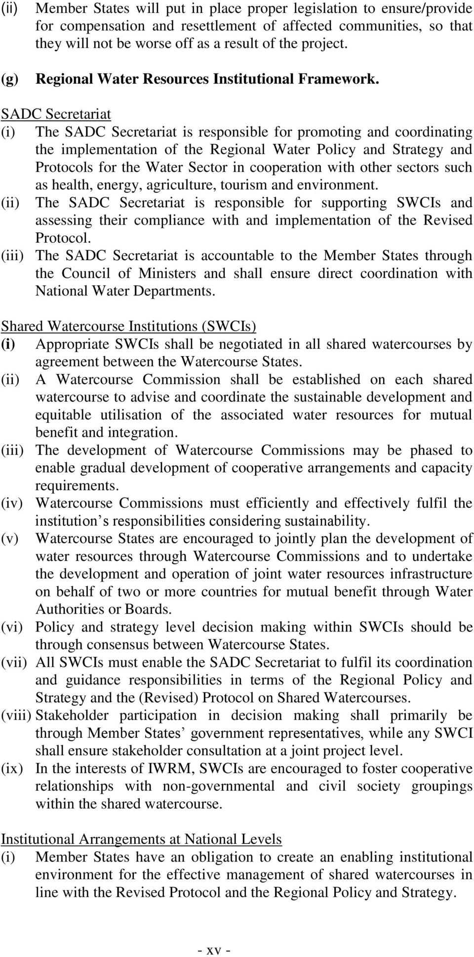 SADC Secretariat (i) The SADC Secretariat is responsible for promoting and coordinating the implementation of the Regional Water Policy and Strategy and Protocols for the Water Sector in cooperation