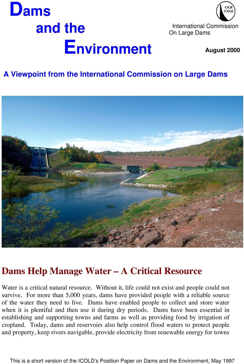 Dams have enabled people to collect and store water when it is plentiful and then use it during dry periods.