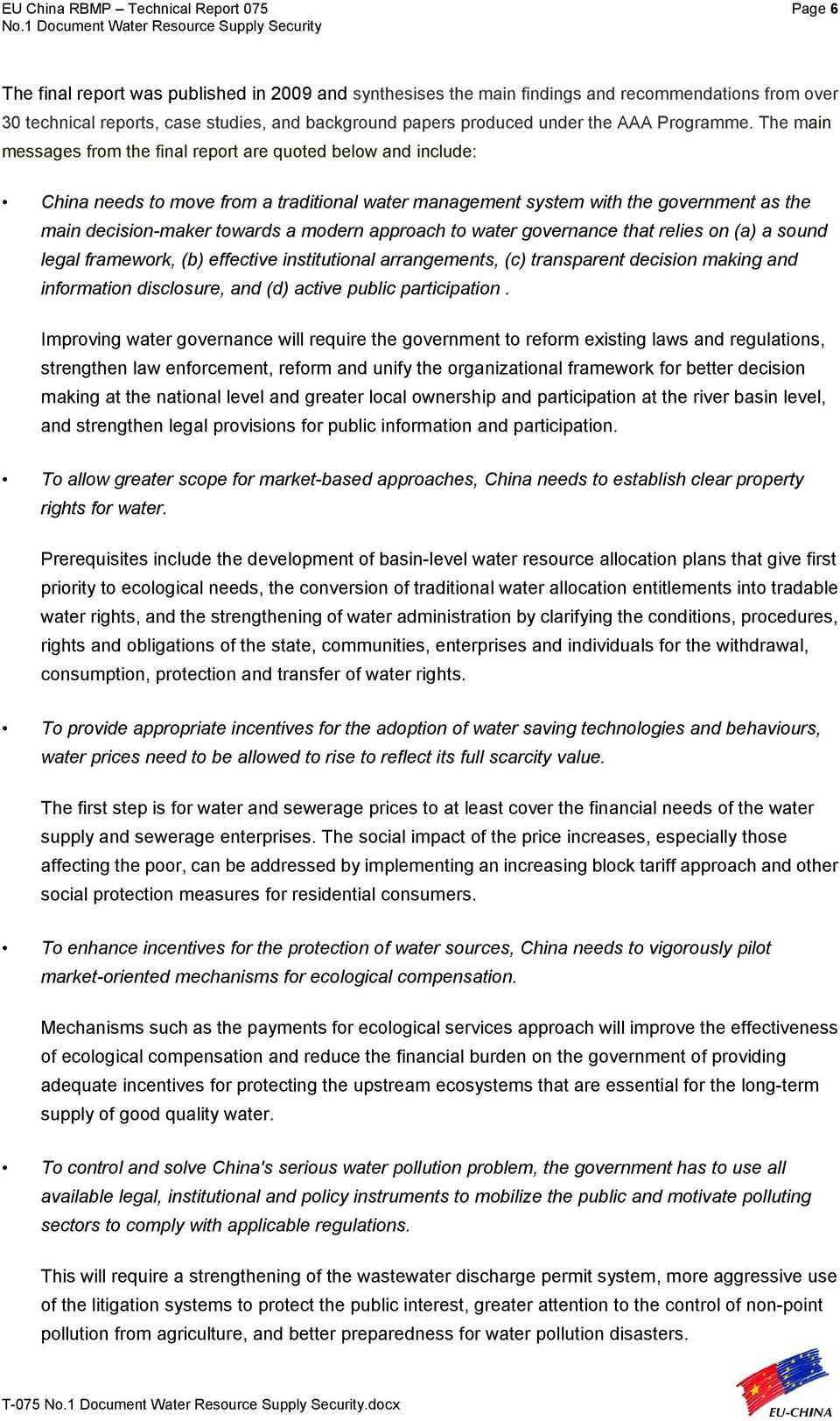 The main messages from the final report are quoted below and include: China needs to move from a traditional water management system with the government as the main decision-maker towards a modern
