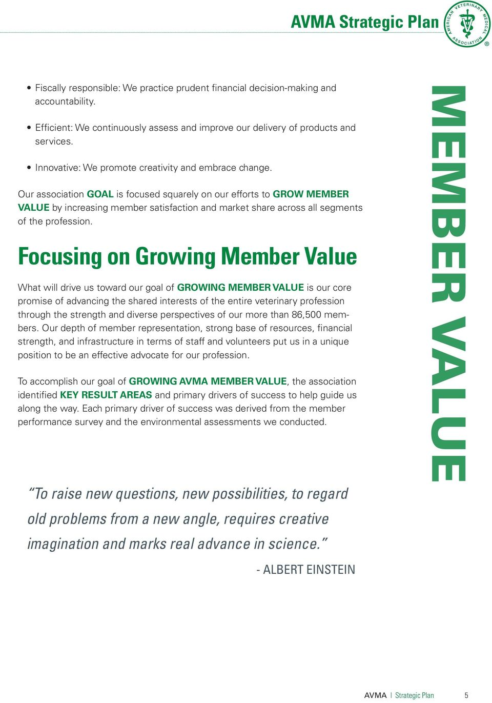 Our association GOAL is focused squarely on our efforts to GROW MEMBER VALUE by increasing member satisfaction and market share across all segments of the profession.