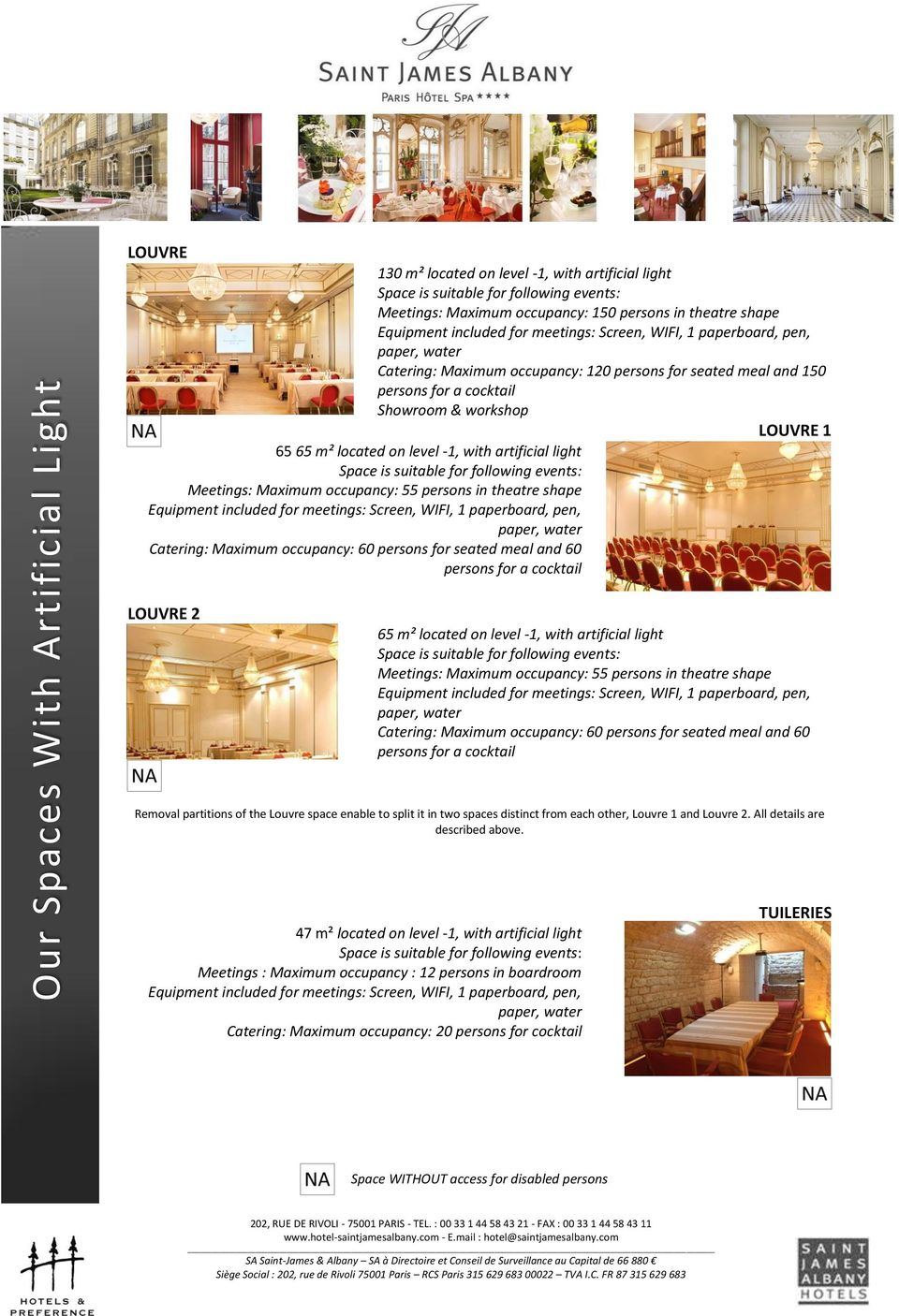seated meal and 60 LOUVRE 2 65 m² located on level -1, with artificial light Meetings: Maximum occupancy: 55 persons in theatre shape Catering: Maximum occupancy: 60 persons for seated meal and 60
