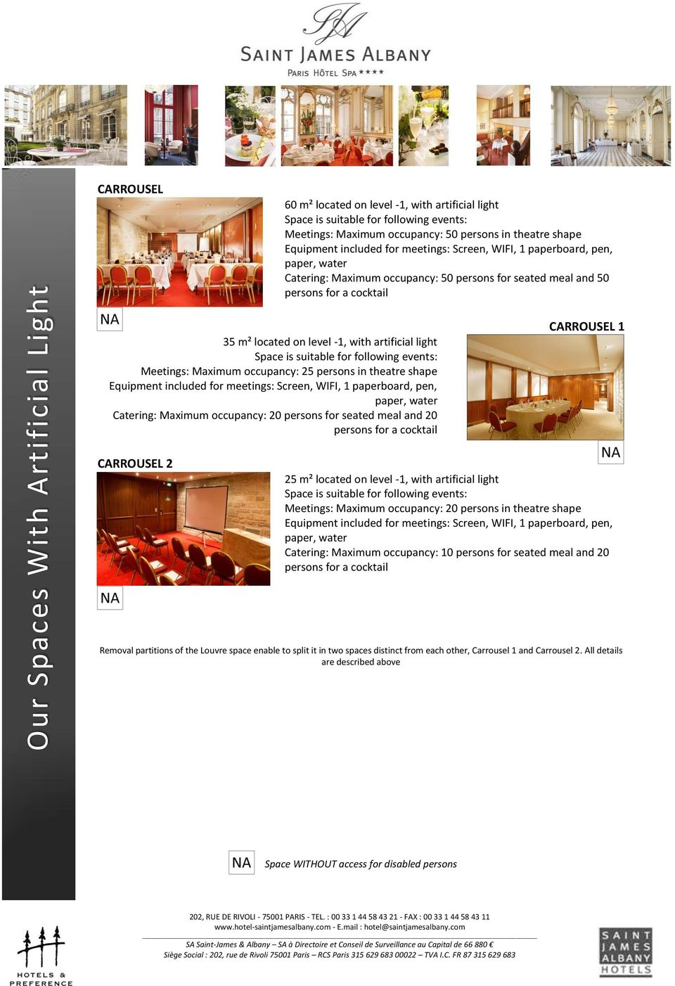 CARROUSEL 1 CARROUSEL 2 25 m² located on level -1, with artificial light Meetings: Maximum occupancy: 20 persons in theatre shape Catering: Maximum occupancy: 10 persons for seated meal and 20